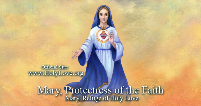 Mary, Protectress of the Faith - Holy Love